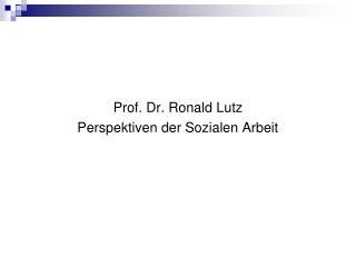 Prof. Dr. Ronald Lutz Perspektiven der Sozialen Arbeit