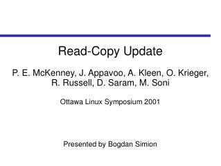 Read-Copy Update P. E. McKenney, J. Appavoo, A. Kleen, O. Krieger, R. Russell, D. Saram, M. Soni