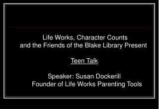 Life Works, Character Counts and the Friends of the Blake Library Present  Teen Talk