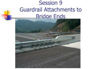 Session 9 Guardrail Attachments to Bridge Ends