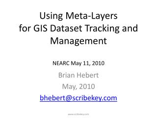 Using Meta-Layers  for GIS Dataset Tracking and Management NEARC May 11, 2010