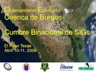 O rdenamiento  E cológico Cuenca de Burgos Cumbre Binacional de SIGs El Paso Texas