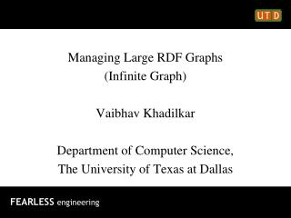 Managing Large RDF Graphs (Infinite Graph) Vaibhav Khadilkar Department of Computer Science,