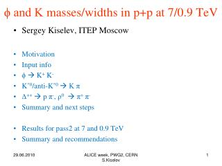 ϕ and K  masses/widths in p+p at 7/0.9 TeV