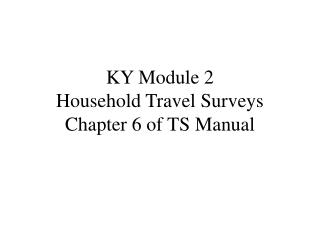 KY Module 2 Household Travel Surveys Chapter 6 of TS Manual