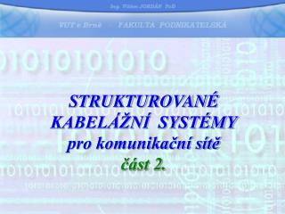 STRUKTUROVANÉ KABELÁŽNÍ  SYSTÉMY pro komunikační sítě část 2.