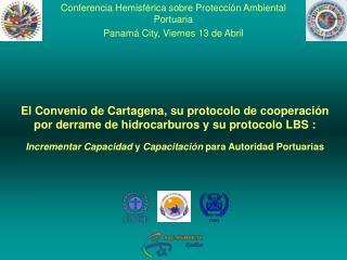 Conferencia Hemisférica sobre Protección Ambiental Portuaria Panamá City, Viernes 13 de Abril