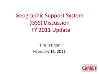 Geographic Support System (GSS) Discussion   FY 2011 Update