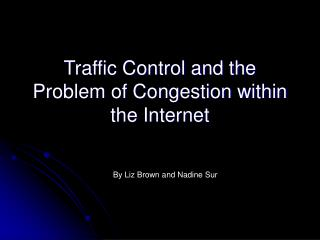 Traffic Control and the Problem of Congestion within the Internet