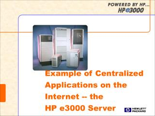 Example of Centralized Applications on the Internet -- the  HP e3000 Server