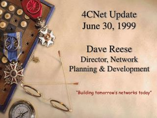 4CNet Update June 30, 1999 Dave Reese Director, Network Planning & Development