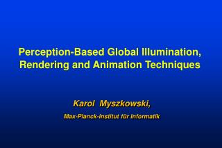 Perception-Based Global Illumination, Rendering and Animation Techniques