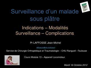 Surveillance d'un malade sous plâtre Indications – Modalités  Surveillance – Complications