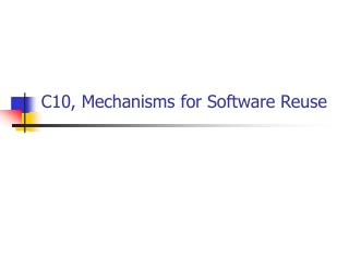 C10, Mechanisms for Software Reuse
