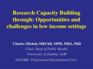 Research Capacity Building through: Opportunities and challenges in low income settings