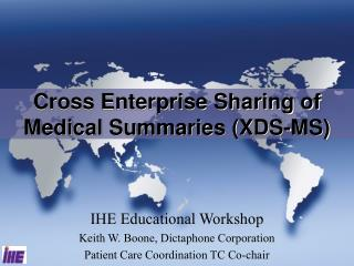 IHE Educational Workshop Keith W. Boone, Dictaphone Corporation