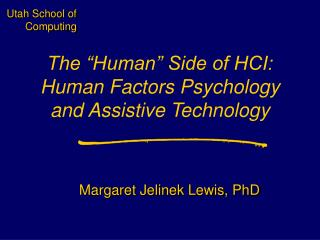 "The ""Human"" Side of HCI:  Human Factors Psychology and Assistive Technology"