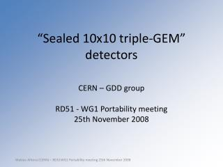 """Sealed 10x10 triple-GEM"" detectors"