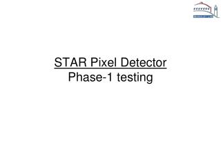 STAR Pixel Detector Phase-1 testing