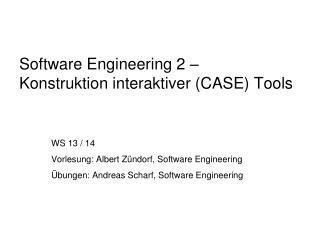 Software Engineering 2 �  Konstruktion interaktiver (CASE) Tools