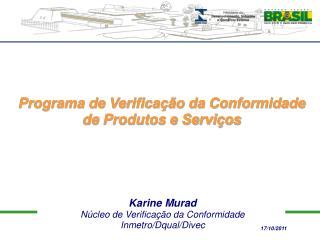 Karine Murad Núcleo de Verificação da Conformidade Inmetro/Dqual/Divec