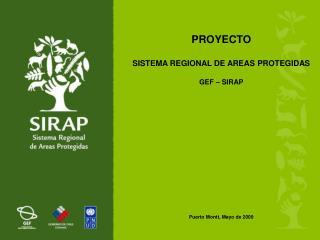 PROYECTO  SISTEMA REGIONAL DE AREAS PROTEGIDAS GEF – SIRAP Puerto Montt, Mayo de 2009