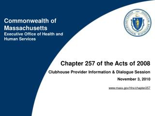 Chapter 257 of the Acts of 2008 Clubhouse Provider Information & Dialogue Session