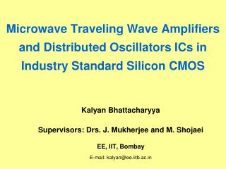 Kalyan Bhattacharyya   Supervisors: Drs. J. Mukherjee and M. Shojaei EE, IIT, Bombay