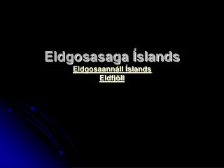 Eldgosasaga Íslands Eldgosaannáll Íslands Eldfjöll