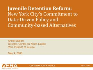 Annie Salsich Director, Center on Youth Justice Vera Institute of Justice May 4, 2009