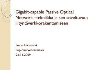 Gigabit-capable Passive Optical Network  �tekniikka ja sen soveltuvuus liitynt�verkkorakentamiseen