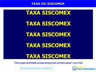 TAXA SISCOMEX TAXA SISCOMEX TAXA SISCOMEX TAXA SISCOMEX TAXA SISCOMEX