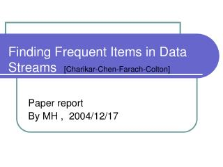 Finding Frequent Items in Data Streams   [Charikar-Chen-Farach-Colton]