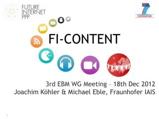 3rd EBM WG Meeting  – 18th Dec 2012 Joachim Köhler & Michael Eble, Fraunhofer IAIS