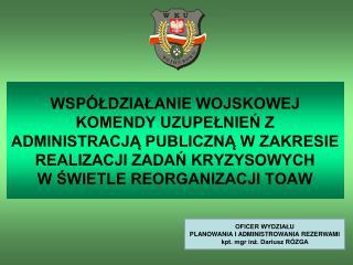 OFICER WYDZIAŁU  PLANOWANIA I ADMINISTROWANIA REZERWAMI kpt. mgr inż. Dariusz RÓZGA