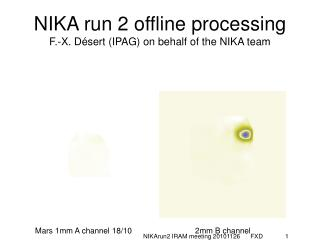 NIKA run 2 offline processing F.-X. D�sert (IPAG) on behalf of the NIKA team