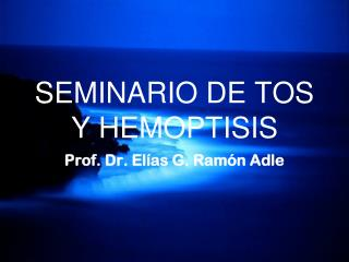 SEMINARIO DE TOS Y HEMOPTISIS