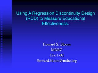 Using A Regression Discontinuity Design (RDD) to Measure Educational Effectiveness:
