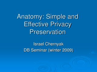 Anatomy: Simple and Effective Privacy Preservation