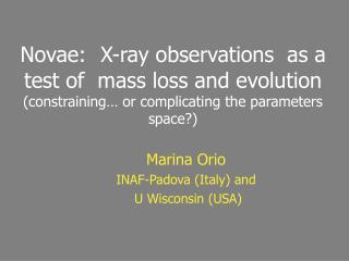 Marina Orio INAF-Padova (Italy) and  U Wisconsin (USA)