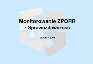 Monitorowanie ZPORR -  Sprawozdawczość grudzień 2005