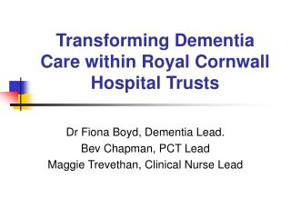 Transforming Dementia Care within Royal Cornwall Hospital Trusts