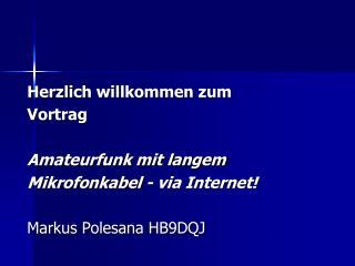 Herzlich willkommen zum  Vortrag Amateurfunk mit langem  Mikrofonkabel - via Internet!