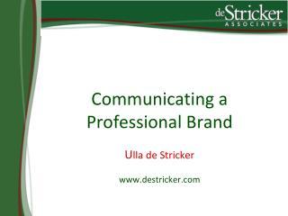 Communicating a  Professional Brand  Ulla de Stricker  destricker