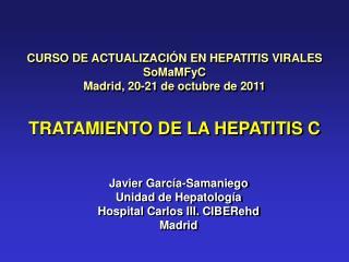 CURSO DE ACTUALIZACIÓN EN HEPATITIS VIRALES SoMaMFyC Madrid, 20-21 de octubre de 2011