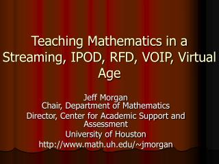 Teaching Mathematics in a Streaming, IPOD, RFD, VOIP, Virtual Age