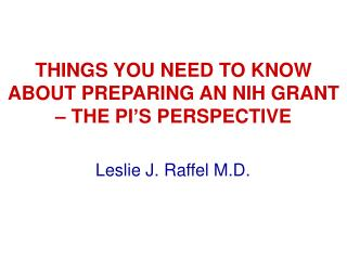 THINGS YOU NEED TO KNOW ABOUT PREPARING AN NIH GRANT  – THE PI'S PERSPECTIVE