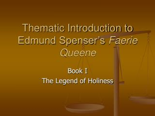 Thematic Introduction to Edmund Spenser's  Faerie Queene