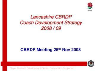 Lancashire CBRDP Coach Development Strategy 2008 / 09