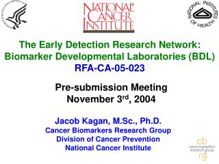 The Early Detection Research Network: Biomarker Developmental Laboratories (BDL) RFA-CA-05-023